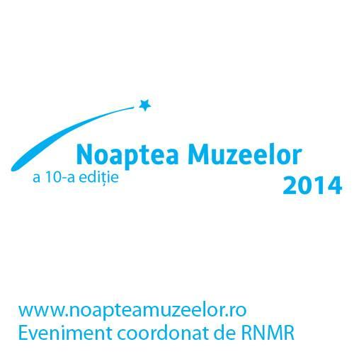 Noaptea Europeana a Muzeelor - Noaptea Muzeelor, 17 mai 2014