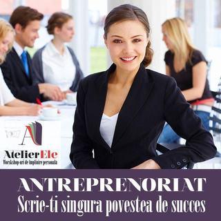 Workshop-ul Antreprenoriat, din cadrul AtelierEle, te ajuta sa incepi propria afacere