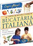 Cartea de bucate a copiilor Bucataria italiana